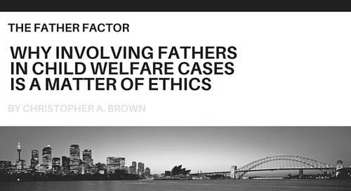 Why Involving Fathers in Child Welfare Cases is a Matter of Ethics