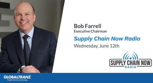 GlobalTranz Executive Chairman Bob Farrell Discusses Market Trends, Technology, and More on Supply Chain Now Radio