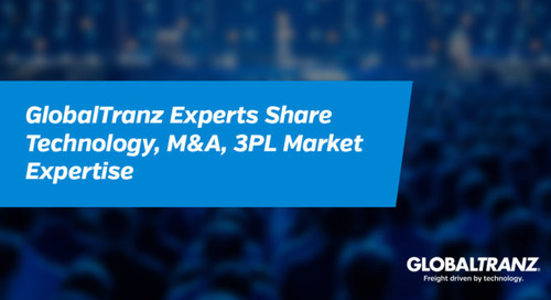 GlobalTranz Experts Share Technology, Merger and Acquisition, 3PL Market Expertise