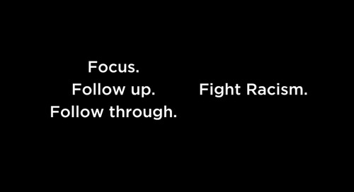 Focus. Follow up. Follow through. Fight Racism.