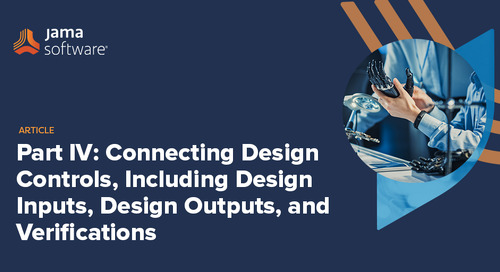 Part IV: Connecting Design Controls, Including Design Inputs, Design Outputs and Verifications