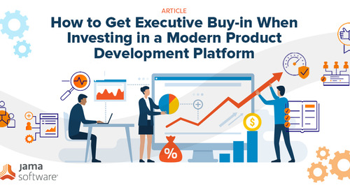 How to Get Executive Buy-in When Investing in Modern Product Development Platform