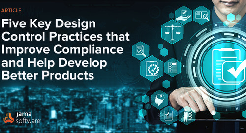 Five Key Design Control Practices that Improve Compliance and Help Develop Better Products