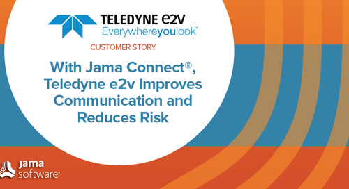 With Jama Connect®, TELEDYNE e2v Improves Communication, Review Cycles, and Efficiencies, Reducing Risk in the Development Process