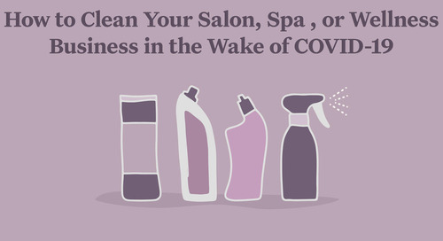 How to Clean Your Salon, Spa, or Wellness Business in the Wake of COVID-19