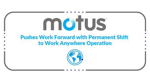 Motus Pushes Work Forward with Permanent Shift to Work Anywhere Operation