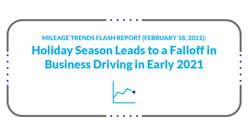 Mileage Trends Flash Report (February 18, 2021): Holiday Season Leads to a Falloff in Business Driving in Early 2021