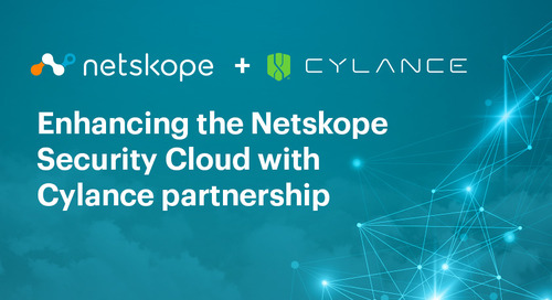 Enhancing the Netskope Security Cloud with Cylance partnership