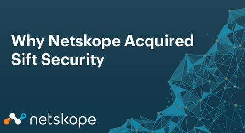 Why Netskope Acquired Sift Security: An Interview with Sanjay Beri and Neil King
