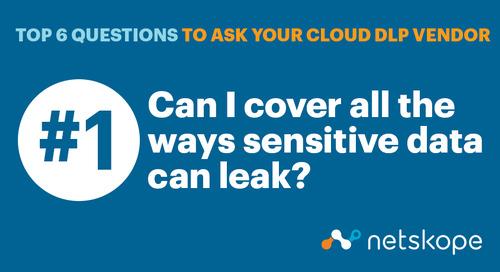Top 6 Questions to Ask Your Cloud DLP Vendor: Protecting Sensitive Data