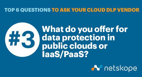 Top 6 Questions to Ask Your Cloud DLP Vendor: Public Cloud
