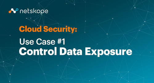 Cloud Security Use Case #1: Control Data Exposure