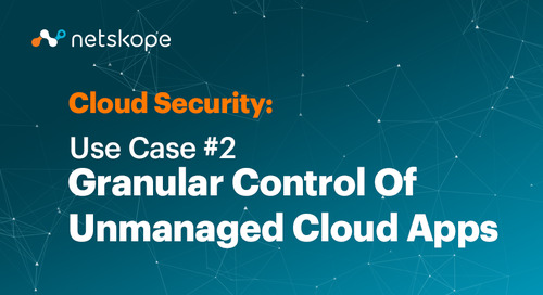 Cloud Security Use Case #2: Granular Control of Unmanaged Cloud Apps