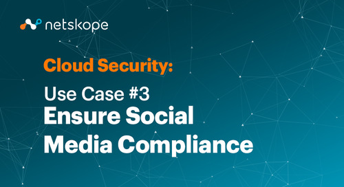 Cloud Security Use Case #3: Ensure Social Media Compliance