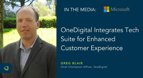 OneDigital on How Microsoft Dynamics 365 Positions the Company for Streamlined Customer Experience