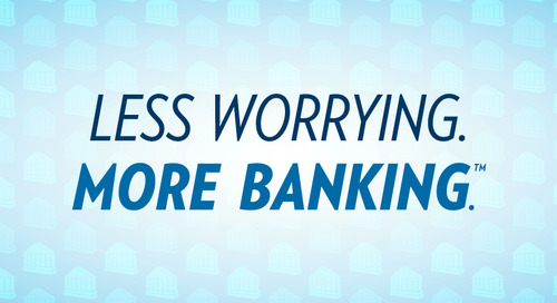 Less Worrying. More Banking.™  Top Banking Technology, Security, and Compliance Concerns in 2020