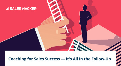 If Your Sales Coaching Doesn't Involve Follow-Ups, You're Doing It All Wrong