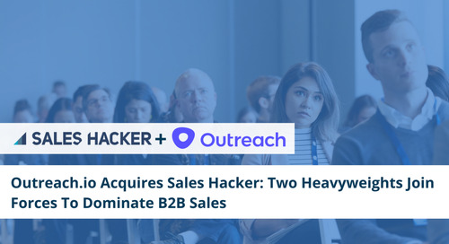Outreach.io Acquires Sales Hacker: Two Heavyweights Join Forces To Dominate B2B Sales