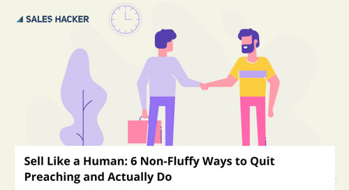Quit Preaching — 6 Ways To Actually Be Human In Sales