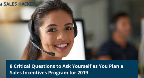 8 Critical Questions to Ask Yourself as You Build a Sales Incentives Program for 2019