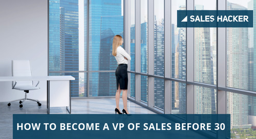 How to Become a VP of Sales by the Time You're 30