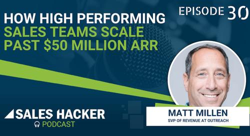 PODCAST 30: How High Performing Sales Teams Scale past $50 Million ARR w/ Matt Millen