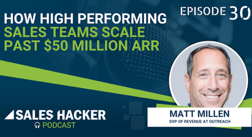 PODCAST 30: How High Performing Sales Teams Scale past $50 Million ARR w/ Matt Millen