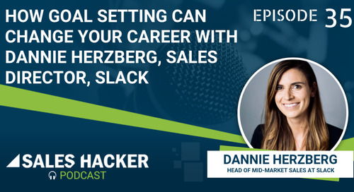PODCAST 35: How Goal Setting Can Change Your Career with Dannie Herzberg, Sales Director, Slack