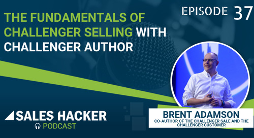 PODCAST 37: What Are the Key Foundational Elements of Challenger Sales W/ Brent Adamson