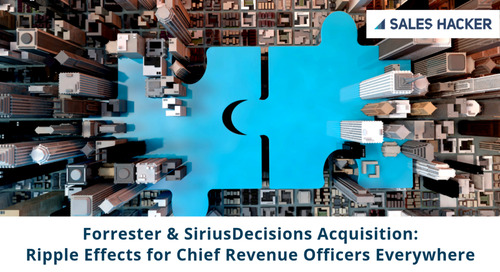 Forrester & SiriusDecisions Acquisition: Ripple Effects for Chief Revenue Officers Everywhere