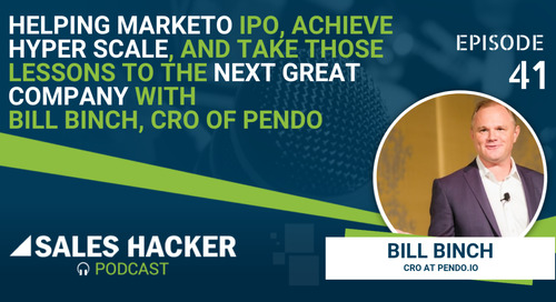 PODCAST 41: Helping Marketo IPO and Hyper Scale and Take Those Lessons to the Next Great Company with Bill Binch, CRO of Pendo