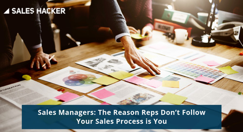 Sales Managers: The Reason Reps Don't Follow Your Sales Process is You