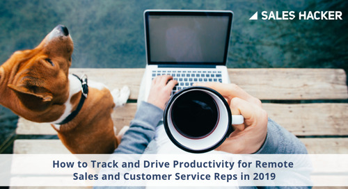 How to Track and Drive Productivity for Remote Sales and Customer Service Reps in 2019
