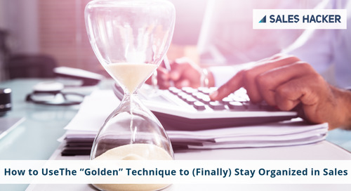 "How to UseThe ""Golden"" Technique to (Finally) Stay Organized in Sales"