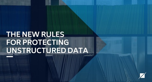 The New Rules for Protecting Unstructured Data