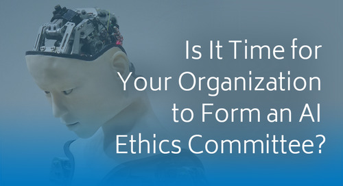 Is It Time for Your Organization to Form an AI Ethics Committee?