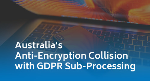 Australia's Anti-Encryption Collision with GDPR Sub-Processing