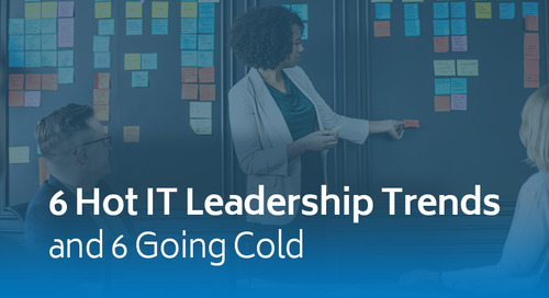 6 Hot IT Leadership Trends — and 6 Going Cold