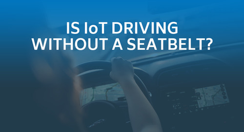 Is IoT Driving Without a Seatbelt?