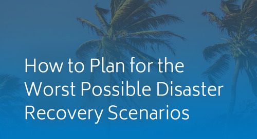 How to Plan for the Worst Possible Disaster Recovery Scenarios
