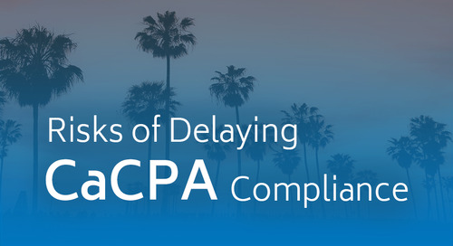 If You're Not First, You're Last - Risks of Delaying CaCPA Compliance