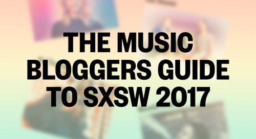 The Music Bloggers Guide to SXSW 2017 Now Available