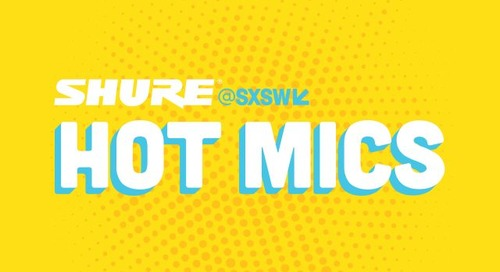 That's a Hot Mic: Shure Microphones at SXSW