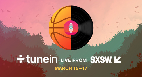Music, Podcasts & Sports: TuneIn, Your Everything Audio App Is Here for #TUNEINatSXSW