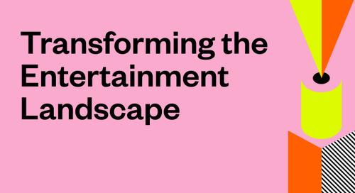 Transforming the Entertainment Landscape – 2021 Themes