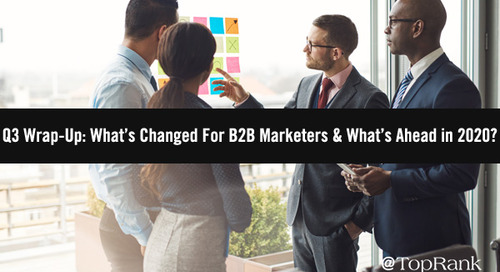 Q3 Wrap-Up: What's Changed For B2B Marketers; What's Ahead in 2020?