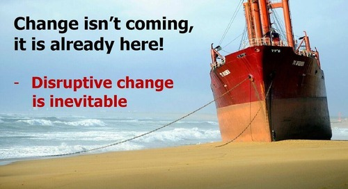 Disruptive change is inevitable – Change is constant
