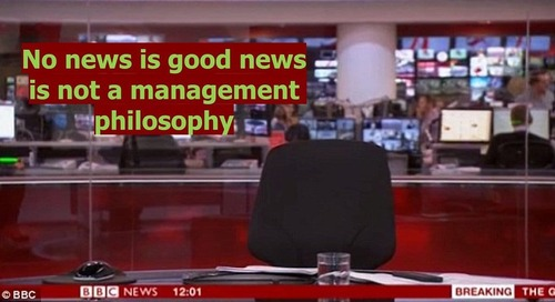 No news is good news is not a management philosophy