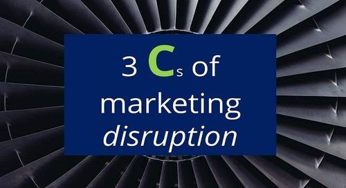 The 3 Cs of marketing disruption – Marketing strategy